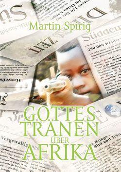 Gottes Tränen über Afrika von Spirig,  Martin