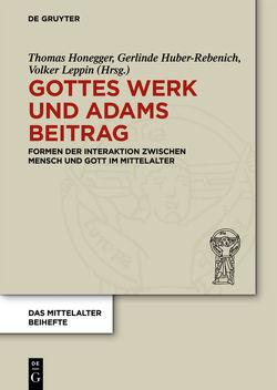 Gottes Werk und Adams Beitrag von Honegger,  Thomas, Huber-Rebenich,  Gerlinde, Leppin,  Volker