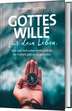 Gottes Wille für dein Leben von Becker,  Ulrike, Eggerichs,  Emerson