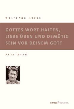 Gottes Wort halten, Liebe üben und demütig sein von Huber,  Wolfgang