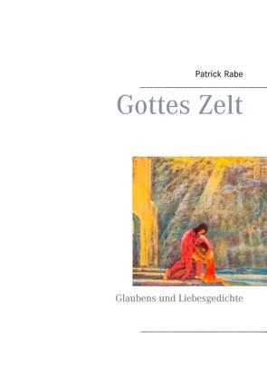 Gottes Zelt von Rabe,  Patrick