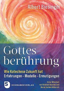 Gottesberührung – Wie Katechese Zukunft hat von Biesinger,  Albert