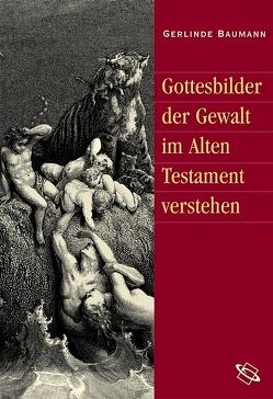 Gottesbilder der Gewalt im Alten Testament verstehen von Baumann,  Gerlinde