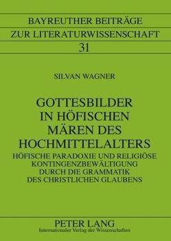 Gottesbilder in höfischen Mären des Hochmittelalters von Wagner,  Silvan