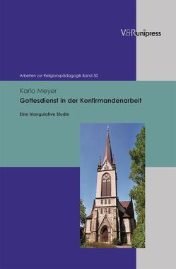 Gottesdienst in der Konfirmandenarbeit von Adam,  Gottfried, Lachmann,  Rainer, Meyer,  Karlo, Rothgangel,  Martin