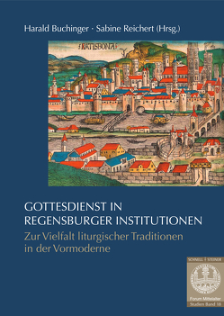 Gottesdienst in Regensburger Institutionen von Buchinger,  Harald, Hofbauer,  Armin Martin, Reichert,  Sabine, Würsch,  Florian