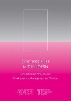 Gottesdienst mit Kindern von Nübold,  Elmar, Poschmann,  Andreas, Rennings,  Heinrich, Sauer,  Ralph, Trottmann,  Robert