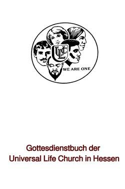 Gottesdienstbuch der Universal Life Church in Hessen von Schwab Th.D.,  Bischof Ulrich
