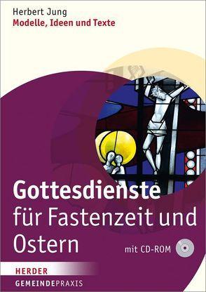 Gottesdienste für Fastenzeit und Ostern von Jung,  Herbert