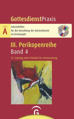 Gottesdienstpraxis Serie A, Perikopenreihe III / 12. Sonntag nach Trinitatis bis Totensonntag von Welke-Holtmann,  Sigrun
