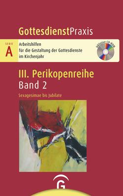 Gottesdienstpraxis Serie A, Perikopenreihe III / Sexagesimae bis Jubilate von Welke-Holtmann,  Sigrun