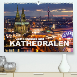 Gotteshäuser und Kathedralen (Premium, hochwertiger DIN A2 Wandkalender 2021, Kunstdruck in Hochglanz) von Schickert,  Peter