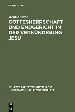 Gottesherrschaft und Endgericht in der Verkündigung Jesu von Zager,  Werner