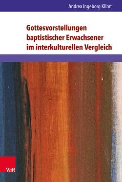 Gottesvorstellungen baptistischer Erwachsener im interkulturellen Vergleich von Klimt,  Andrea Ingeborg