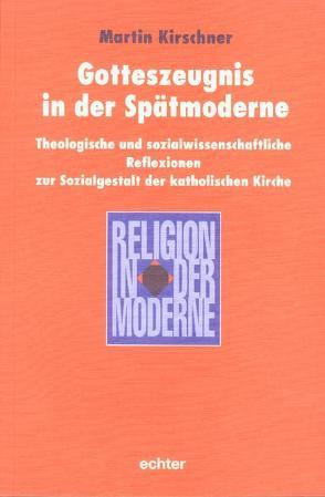 Gotteszeugnis in der Spätmoderne von Kirschner,  Martin