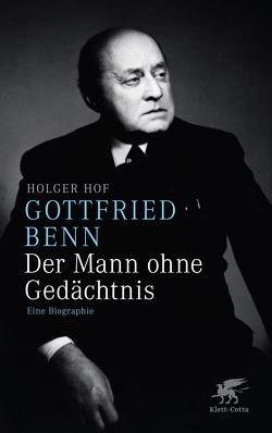 Gottfried Benn – der Mann ohne Gedächtnis von Hof,  Holger
