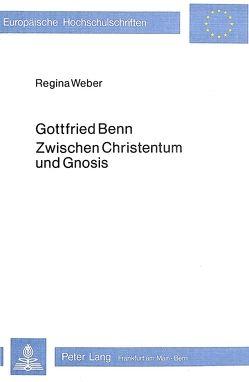 Gottfried Benn – Zwischen Christentum und Gnosis von Weber,  Regina
