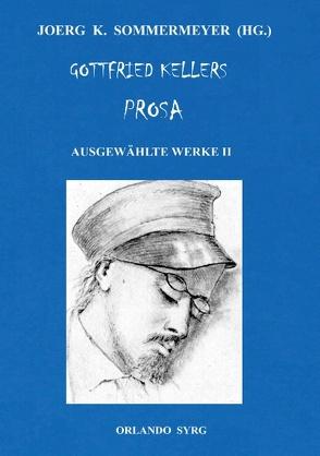 Gottfried Kellers Prosa. Ausgewählte Werke II von Keller,  Gottfried, Sommermeyer,  Joerg K., Syrg,  Orlando