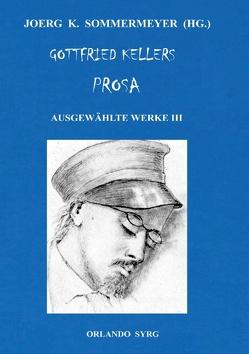 Gottfried Kellers Prosa. Ausgewählte Werke III von Keller,  Gottfried, Sommermeyer,  Joerg K., Syrg,  Orlando