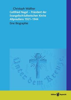Gottfried Nagel – Präsident der Evangelisch-lutherischen Kirche Altpreußens 1921–1944 von Heyn,  Gottfried, Schätzel,  Michael, Walther,  Christoph