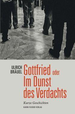 Gottfried oder Im Dunst des Verdachts von Bräuel,  Ulrich