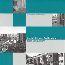 Gottfried Semper Architekturpreis. Frank Zimmermann. von Gülke,  Peter, Kammerschen,  Bernd Dietmar, Kil,  Wolfgang, Koban,  Anne, Zeiß,  Hartmuth, Zimmermann,  Frank