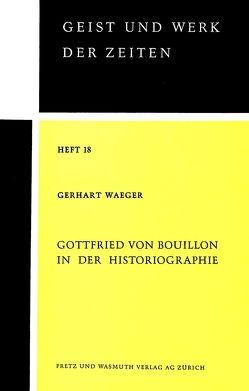 Gottfried von Bouillon in der Historiographie von Waeger,  Gerhart