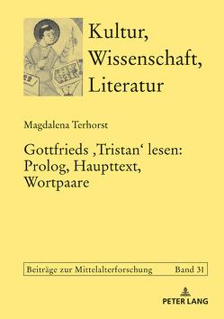 Gottfrieds ‹Tristan› lesen: Prolog, Haupttext, Wortpaare von Terhorst,  Magdalena