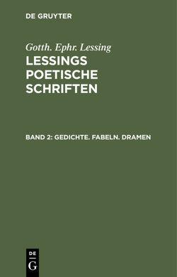 Gotth. Ephr. Lessing: Lessings Poetische Schriften / Gedichte. Fabeln. Dramen von Lessing,  G. E.