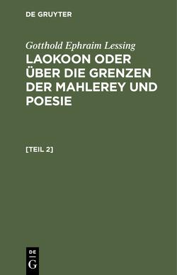 Gotthold Ephraim Lessing: Laokoon oder über die Grenzen der Mahlerey und Poesie / Gotthold Ephraim Lessing: Laokoon oder über die Grenzen der Mahlerey und Poesie. [Teil 2] von Lessing,  Gotthold Ephraim