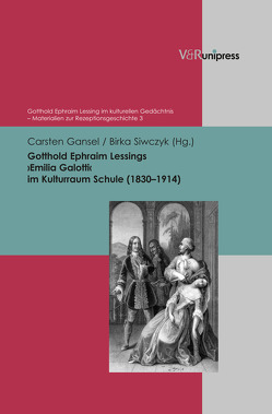 Gotthold Ephraim Lessings ›Emilia Galotti‹ im Kulturraum Schule (1830–1914) von Gansel,  Carsten, Siwczyk,  Birka