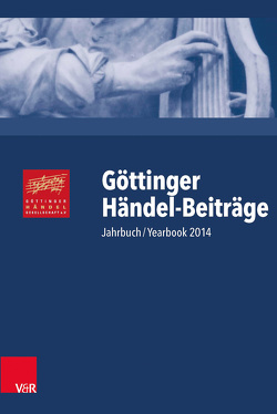 Göttinger Händel-Beiträge, Band 15 von Biba,  Otto, Blanning,  Tim, Burrows,  Donald, Busch,  Werner, Gestrich,  Andreas, Hirschmann,  Wolfgang, Krull,  Wilhelm, Lütteken,  Laurenz, Marx,  Hans Joachim, McVeigh,  Simon, Richards,  Annette, Sandberger,  Wolfgang, Smith,  Ruth, Stockhorst,  Stefanie, Thormählen,  Wiebke, Waczkat,  Andreas