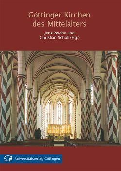 Göttinger Kirchen des Mittelalters von Reiche,  Jens, Scholl,  Christian