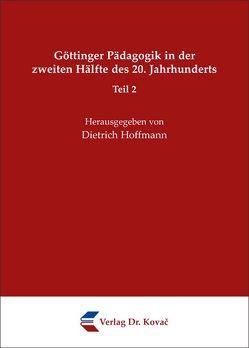 Göttinger Pädagogik in der zweiten Hälfte des 20. Jahrhunderts – Teil 2 von Hoffmann,  Dietrich