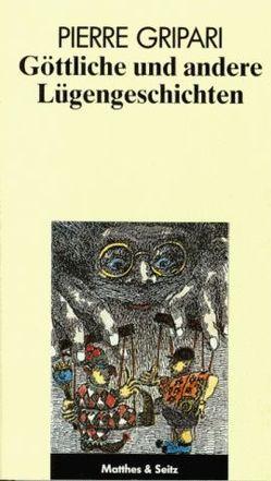 Göttliche und andere Lügengeschichten von Gripari,  Pierre, Langendorf,  Cornelia