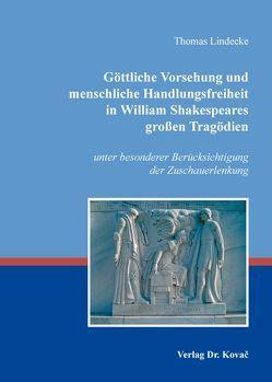 Göttliche Vorsehung und menschliche Handlungsfreiheit in William Shakespeares großen Tragödien von Lindecke,  Thomas