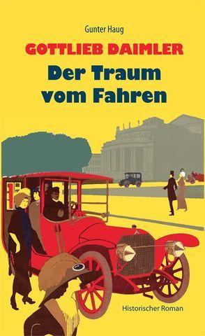 Gottlieb Daimler – Der Traum vom Fahren von Haug,  Gunter