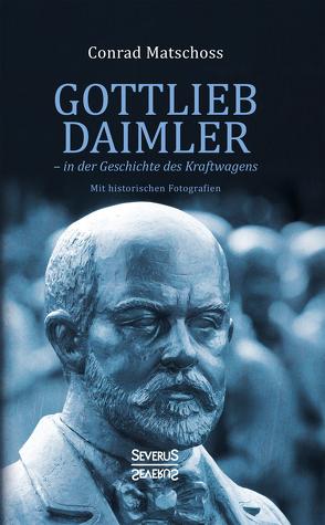 Gottlieb Daimler – in der Geschichte des Kraftwagens von Matschoss,  Conrad