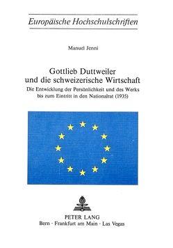 Gottlieb Duttweiler und die schweizerische Wirtschaft von Jenni,  Manuel