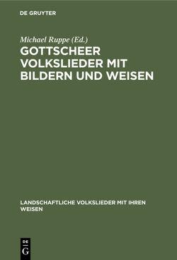 Gottscheer Volkslieder mit Bildern und Weisen von Ruppe,  Michael