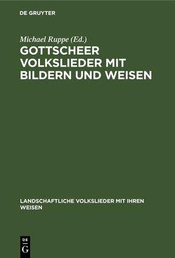 Gottscheer Volkslieder mit Bildern und Weisen von Deutsches Volksliedarchiv Freiburg,  Breisgau, Ruppe,  Michael
