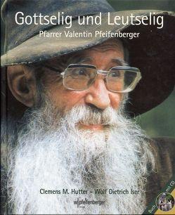Gottselig und Leutselig von Hutter,  Clemens M, Iser,  Wolf D