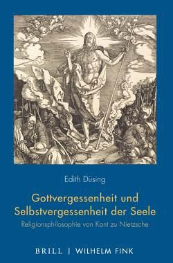 Gottvergessenheit und Selbstvergessenheit der Seele von Düsing,  Edith
