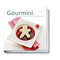 Gourmini. Liebevoll kochen für die Kleinsten von Mini,  Cora, Schüler,  Hubertus