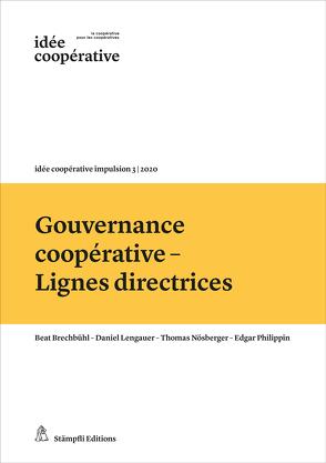 Gouvernance coopérative – Lignes directrices von Brechbühl,  Beat, Lengauer,  Daniel, Nösberger,  Thomas, Philippin,  Edgar