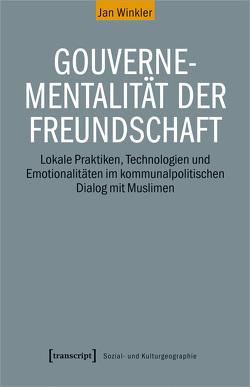 Gouvernementalität der Freundschaft von Winkler,  Jan