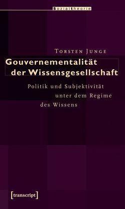 Gouvernementalität der Wissensgesellschaft von Junge,  Torsten