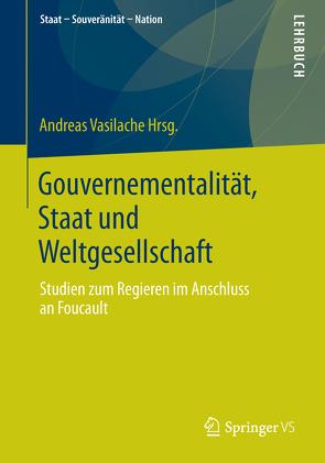 Gouvernementalität, Staat und Weltgesellschaft von Vasilache,  Andreas