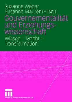Gouvernementalität und Erziehungswissenschaft von Maurer,  Susanne, Weber,  Susanne Maria
