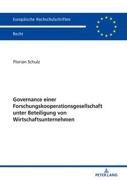 Governance einer Forschungskooperationsgesellschaft unter Beteiligung von Wirtschaftsunternehmen von Schulz,  Florian